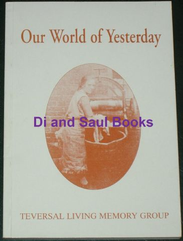 Our World of Yesterday, by the Teversal Living Memory Group